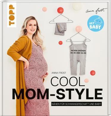 Cool Mom-Style - Nähen für Schwangerschaft und Baby